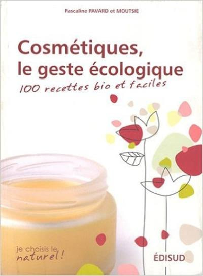 Cosmetiques ecologiques 100 recettes bio faciles et economiques